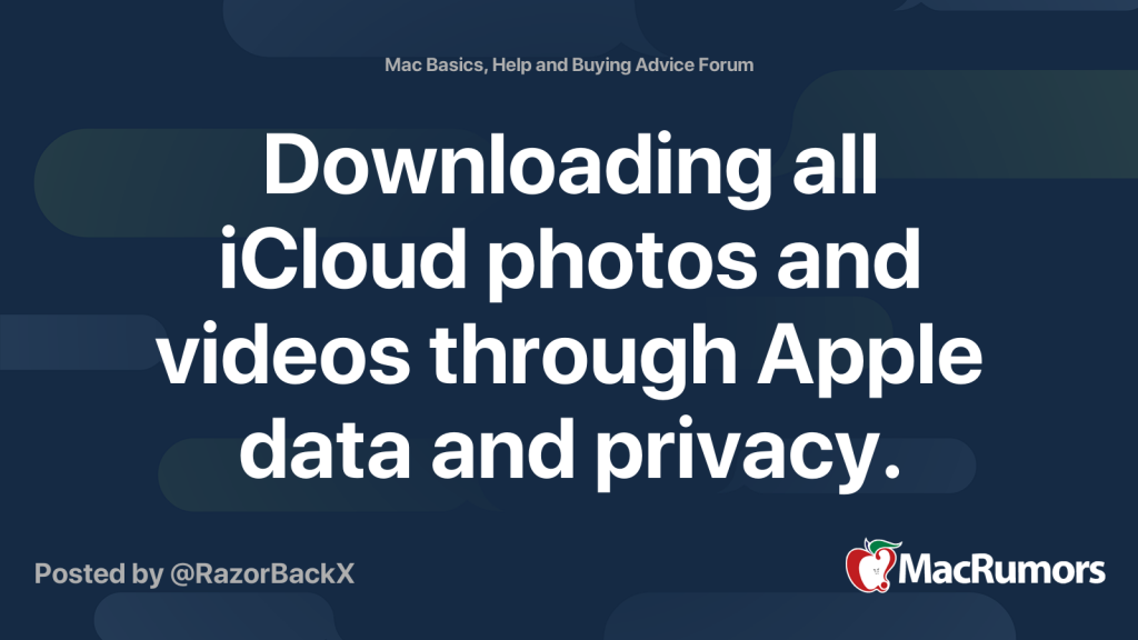 Apple downloads all iCloud photos and videos with data and privacy.