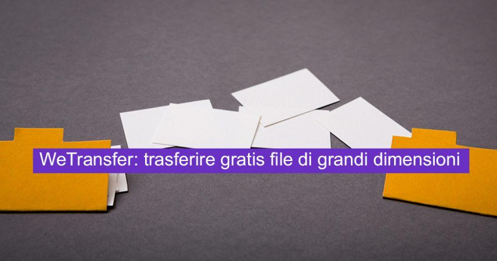 WeTransfer: trasferire gratis file di grandi dimensioni